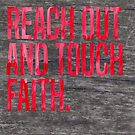 Reach Out and Touch Faith by youngkinderhook