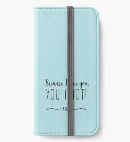 """""""Because I love you, you IDIOT!"""" iPhone Wallet"""