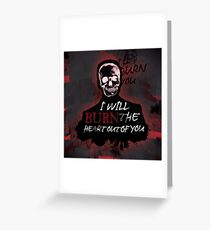 I'll Burn The Heart Out Of You Greeting Card