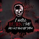 I'll Burn The Heart Out Of You by KitsuneDesigns