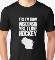 Yes i'm from Wisconsin yes i love Hockey Unisex T-Shirt