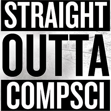 Straight Outta Compsci by lovedeep