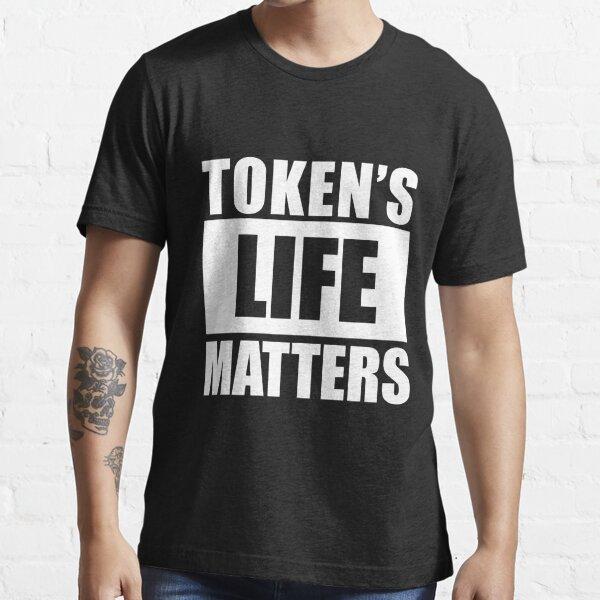 TOKEN'S LIFE MATTERS [Ultra HD] Essential T-Shirt