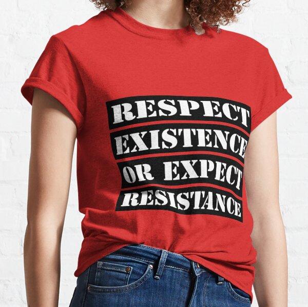 Respectez l'existence ou attendez de la résistance T-shirt classique