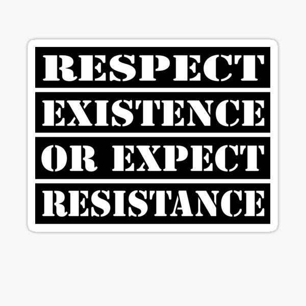 Respectez l'existence ou attendez de la résistance Sticker