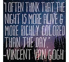 I Often Think That The Night Is More Alive And More Richly Colored Than The Day Vincent Van Gogh Quote Photographic Print