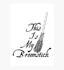 This is my broomstick Photographic Print