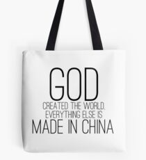 God created the world, everything else is made in CHINA Tote Bag