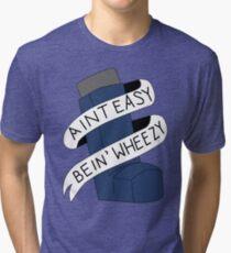 It Aint Easy Bein' Wheezy Tri-blend T-Shirt