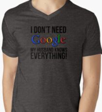 I don't need Google my husband knows everything! Mens V-Neck T-Shirt