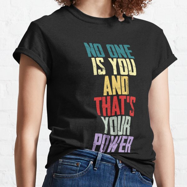 No One Is You And Thats Your Power Classic T-Shirt