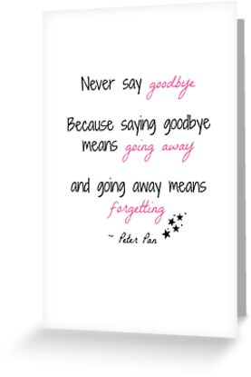 Peter pan never say goodbye quote greeting cards by soundofwaves peter pan never say goodbye quote by soundofwaves m4hsunfo