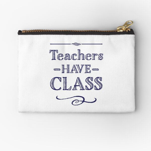 Teachers Have Class Zipper Pouch