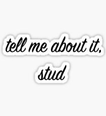 Tell Me About It Stud Sticker