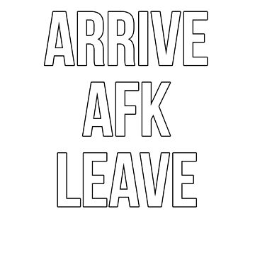 Arrive, AFK, Leave by jawaclan