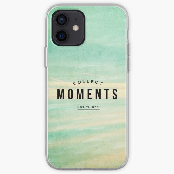Collect Moments, Not Things iPhone Soft Case