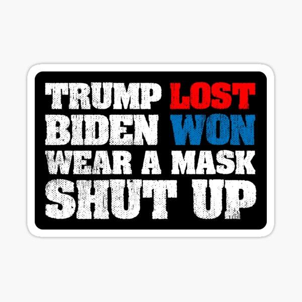 Trump lost Biden won wear a mask shut up Sticker