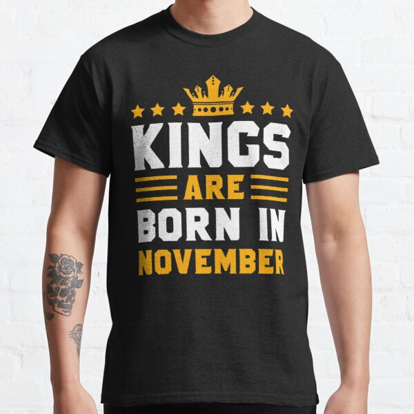 Kings Are Born In November | November Kings birthday gift Classic T-Shirt
