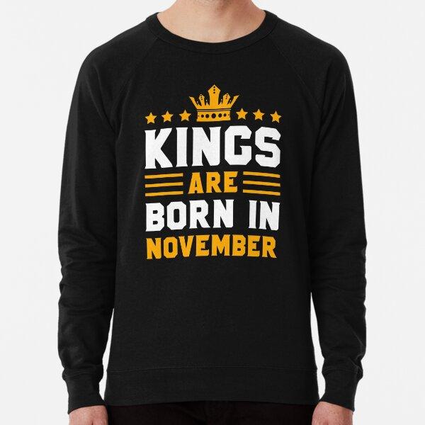 Kings Are Born In November | November Kings birthday gift Lightweight Sweatshirt