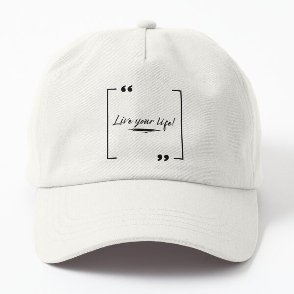 Live your life! Dad Hat