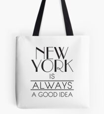 New York is ALWAYS a good idea Tote Bag