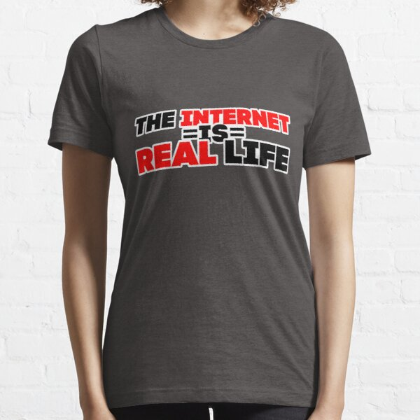 The Internet is Real Life Essential T-Shirt