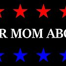 Make Your Mom Abort Again. by NateRainey