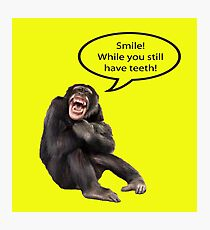 Smile While You Still Have Teeth Photographic Print