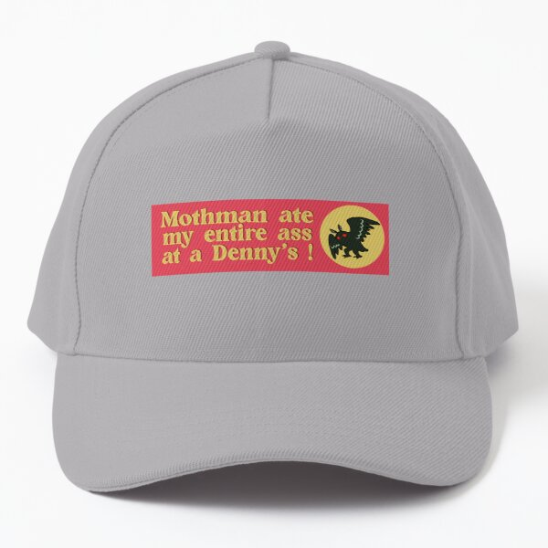 Mothman ate my entire ass at a Denny's! : Mothman ate my ass at Denny's and all I got was this Funny vinyl cryptid bumper sticker Baseball Cap