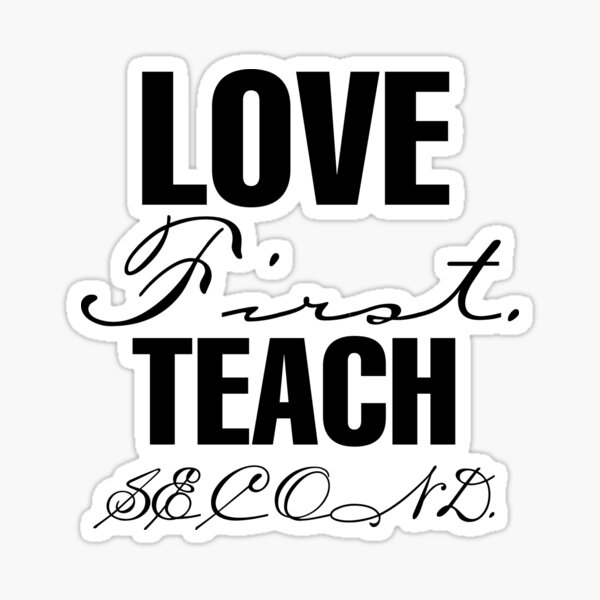 Love First Teach Second Sticker