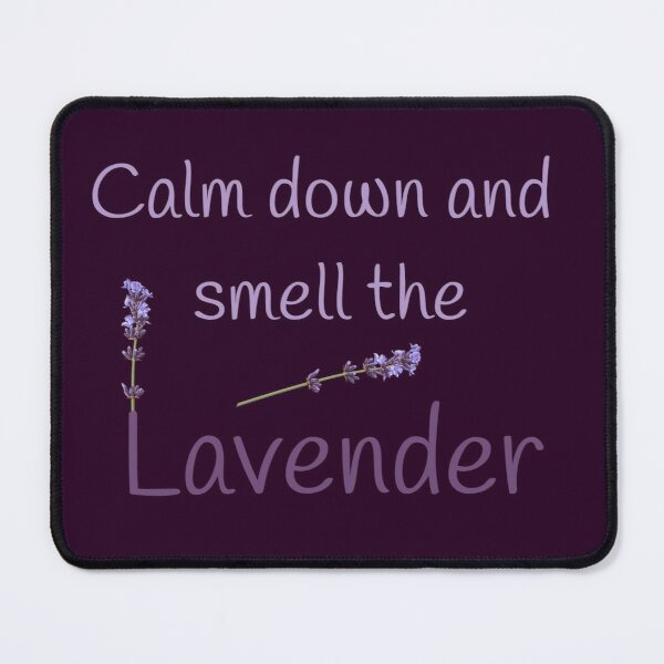 Calm down and smell the Lavender Mouse Pad