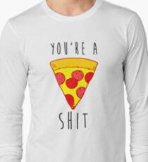 You Are Pizza Long Sleeve T-Shirt