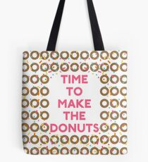 Time To Make The Donuts Tote Bag