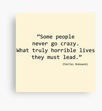 Some People never go Crazy - Bukowski Canvas Print