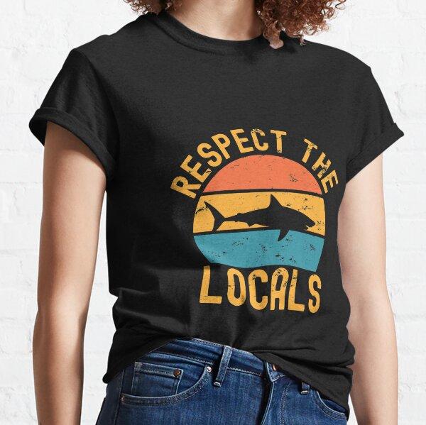 Respect the locals shark Classic T-Shirt