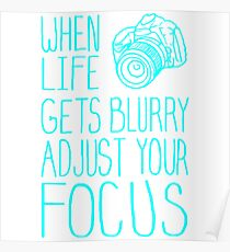 When Life Gets Blurry Adjust Your Focus Poster