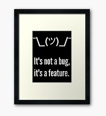 Shrug It's not a bug, it's a feature. White Text Programmer Excuse Design Framed Print