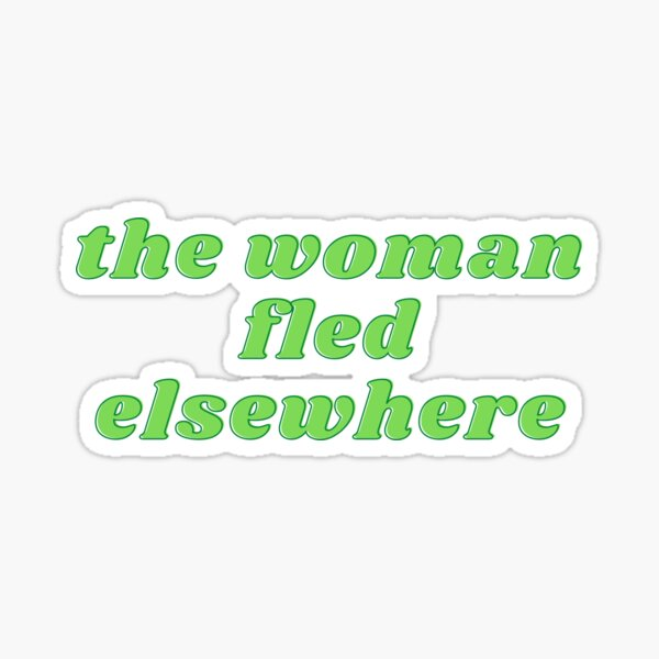 The Woman Fled Elsewhere Sticker