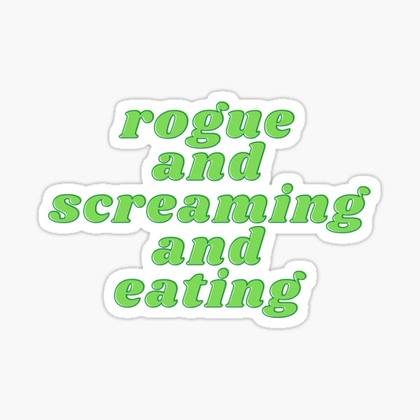 Rogue and Screaming and Eating Sticker