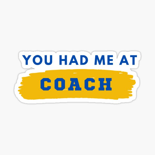 You had me at Coach v3 Sticker