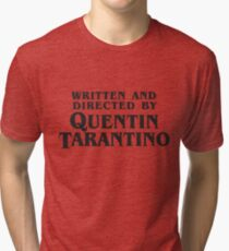 Written and Directed by Quentin Tarantino (dark) Tri-blend T-Shirt