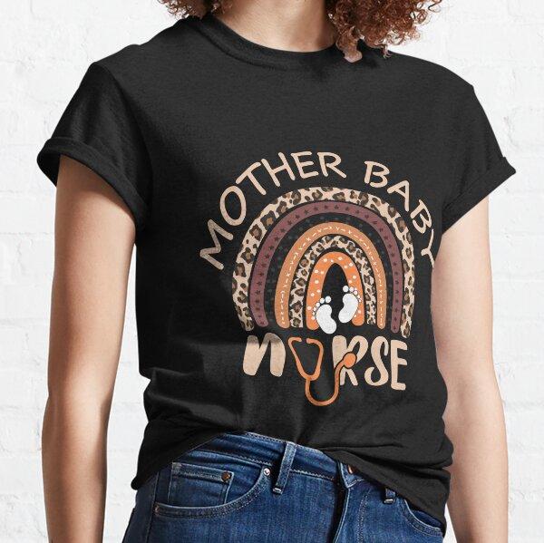Mother Baby Nurse - Mom Baby Nursing Department - Postpartum Nurse MBU RN Classic T-Shirt