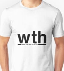 What the Helvetica?! Unisex T-Shirt