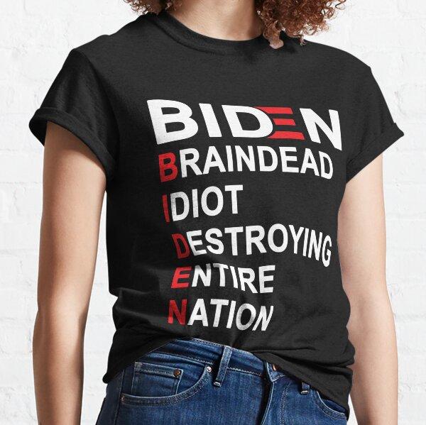 Biden Braindead Idiot Destroying Entire Nation, Anti Joe Biden, Anti Biden Classic T-Shirt