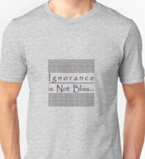 Ignorance is Not Bliss... Unisex T-Shirt