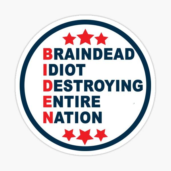 Biden Braindead Idiot Destroying Entire Nation, Anti Joe Biden, Anti Biden Sticker