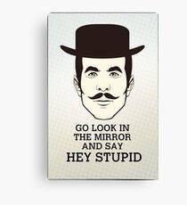 Hey Stupid Canvas Print