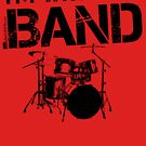 I'm With The Band - Drum Set (Black Lettering) by RedLabelShirts