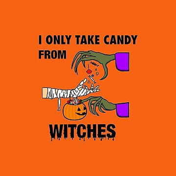 I Only Take Candy From Witches by nichole930
