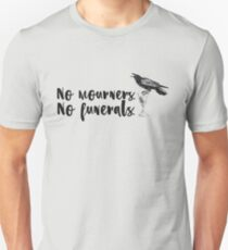 No mourners. No funerals. [Six of Crows] T-Shirt